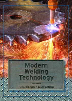 Modern Welding Technology By Cary, Howard B./ Helzer, Scott C., Ph.D.