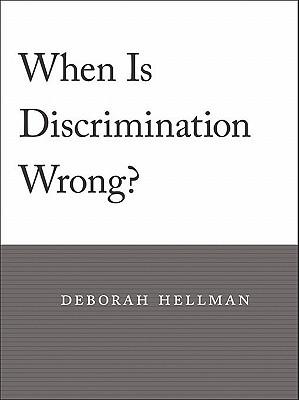 When Is Discrimination Wrong? By Hellman, Deborah